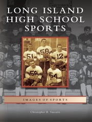 Long Island High School Sports ebook by Christopher R. Vaccaro