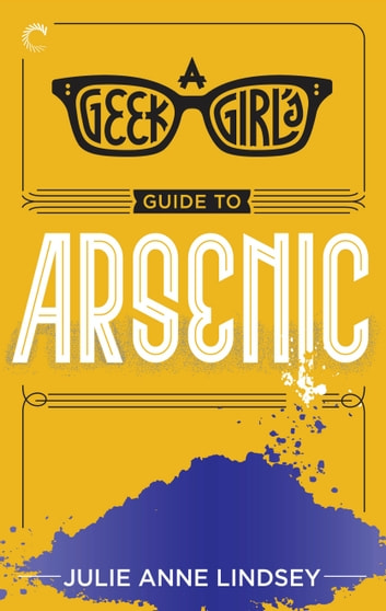 A Geek Girl's Guide to Arsenic ebook by Julie Anne Lindsey