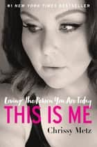 This Is Me - Loving the Person You Are Today eBook by Chrissy Metz