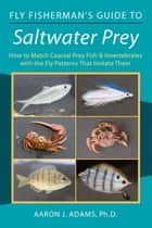 Fly Fisherman's Guide to Saltwater Prey ebook by Ph. J. D Adams