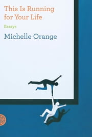 This Is Running for Your Life - Essays ebook by Michelle Orange