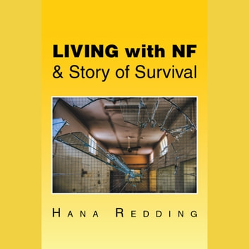 Living with Nf & Story of Survival audiobook by Hana Redding
