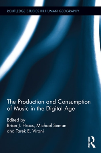 The Production and Consumption of Music in the Digital Age ebook by