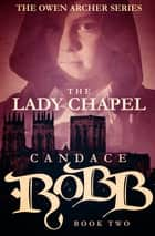 The Lady Chapel ebook by Candace Robb