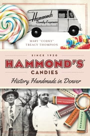 "Hammond's Candies - History Handmade in Denver ebook by Mary ""Corky"" Treacy Thompson"