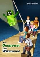 Das Gespenst vom Würmsee ebook by Ben Lehman