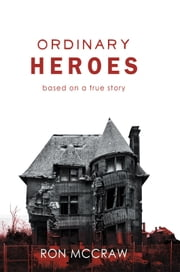 Ordinary Heroes - Based on a True Story ebook by Ron McCraw