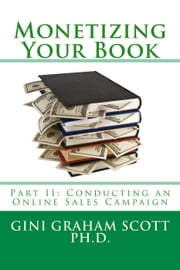 Monetizing Your Book - Part II: Conducting an Online Sales Campaign, #2 ebook by Gini Graham Scott Ph.D.