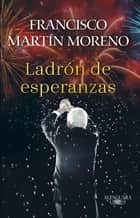 Ladrón de esperanzas eBook by Francisco Martín Moreno