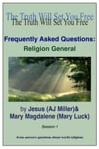 Frequently Asked Questions: Religion General Session 1 ebook by Jesus (AJ Miller), Mary Magdalene (Mary Luck)