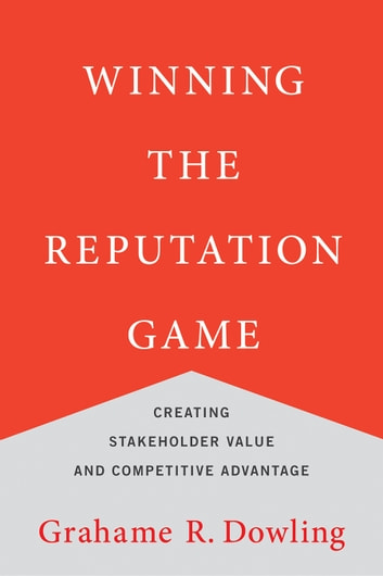 Winning the Reputation Game - Creating Stakeholder Value and Competitive Advantage eBook by Grahame R. Dowling