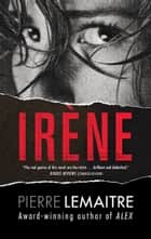 Irene ebook by Pierre Lemaitre,Frank Wynne
