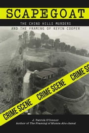 Scapegoat - The Chino Hills Murders and the Framing of Kevin Cooper ebook by J Patrick Cooper