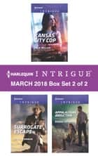 Harlequin Intrigue March 2018 - Box Set 2 of 2 - Kansas City Cop\Surrogate Escape\Appalachian Abduction ebook by Julie Miller, Jenna Kernan, Debbie Herbert