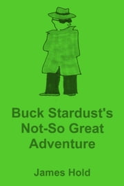 Buck Stardust's Not-So Great Adventure ebook by James Hold