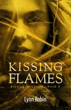 Kissing Flames (Kissing Monsters 6) ebook by Lynn Robin