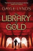 The Library of Gold ebook by Gayle Lynds