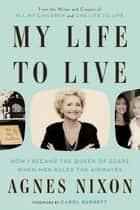 My Life to Live ebook by How I Became the Queen of Soaps When Men Ruled the Airwaves
