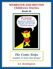 Webbster and Button Children's Stories Book 20, The Comic Strips, Laughter, it's better than therapy! ebook by KC Remington