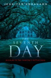 The Seventh Day - (Book #3 in the Vampire's Witch Saga) ebook by Jennifer Abrahams