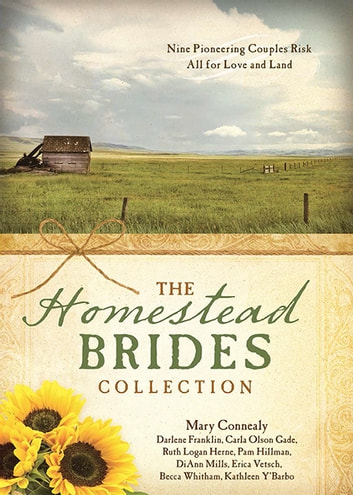 The Homestead Brides Collection - 9 Pioneering Couples Risk All for Love and Land ebook by Mary Connealy,DiAnn Mills,Erica Vetsch,Kathleen Y'Barbo,Darlene Franklin,Carla Olson Gade,Ruth Logan Herne,Pam Hillman,Becca Whitham