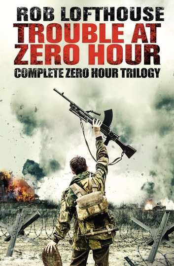 Trouble at Zero Hour - Complete Zero Hour Trilogy ebook by Rob Lofthouse