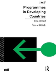 IMF Programmes in Developing Countries - Design and Impact ebook by Tony Killick