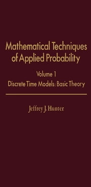 Mathematical Techniques of Applied Probability: Discrete Time Models: Basic Theory ebook by Hunter, Jeffrey J.