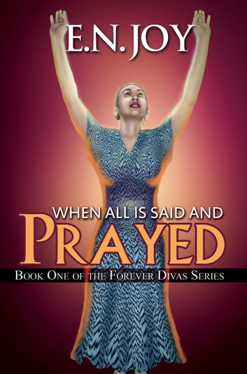 When All Is Said and Prayed - Book One of the Forever Diva Series ebook by E.N. Joy