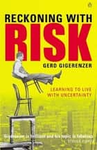 Reckoning with Risk - Learning to Live with Uncertainty ebook by Gerd Gigerenzer