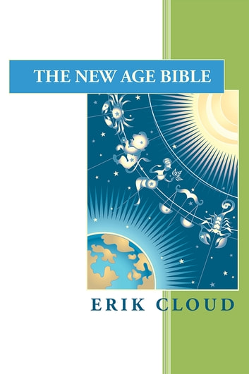 The New Age Bible ebook by Erik Cloud