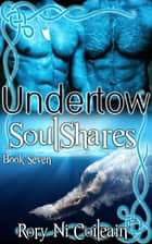 Undertow - Book Seven of the SoulShares Series eBook by Rory Ni Coileain