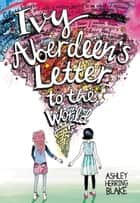Ivy Aberdeen's Letter to the World ebook by Ashley Herring Blake