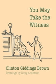You May Take the Witness ebook by Clinton Giddings Brown
