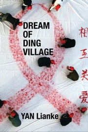 Dream of Ding Village ebook by Yan Lianke,Cindy Carter