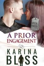 A Prior Engagement - Special Forces, #4 ebook by Karina Bliss