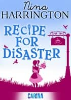 Recipe For Disaster ebook by Nina Harrington