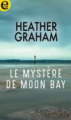 Le mystère de Moon Bay ebook by Heather Graham