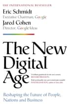 The New Digital Age - Reshaping the Future of People, Nations and Business ebook by Jared Cohen, Eric Schmidt