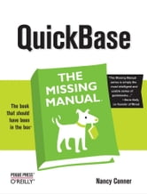 QuickBase: The Missing Manual - The Missing Manual ebook by Nancy Conner