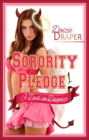 Sorority Pledge 1 - A Devil in Disguise ebook by Daizie Draper