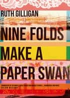Nine Folds Make a Paper Swan ebook by Ruth Gilligan