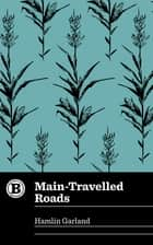 Main-Travelled Roads eBook by Hamlin Garland, Brianne Jaquette