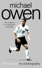 Michael Owen: Off the Record ebook by Michael Owen