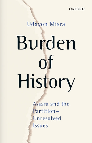 Burden of History - Assam and the Partition—Unresolved Issues ebook by Udayon Misra