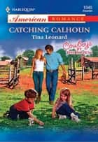 Catching Calhoun ebook by Tina Leonard