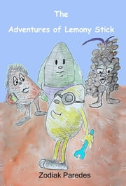 The Adventures of Lemony Stick ebook by Zodiak Paredes