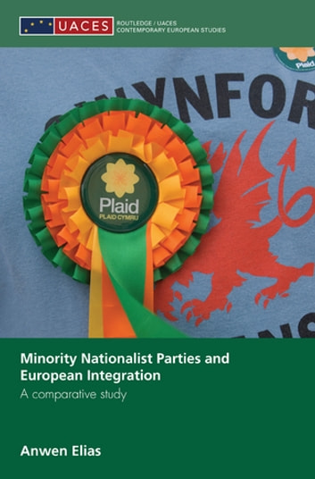 Minority Nationalist Parties and European Integration - A comparative study ebook by Anwen Elias