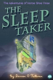 The Sleep Taker - The Adventures of Horse Shoe Close ebook by Darren O'Sullivan