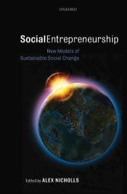 Social Entrepreneurship - New Models of Sustainable Social Change ebook by Alex Nicholls